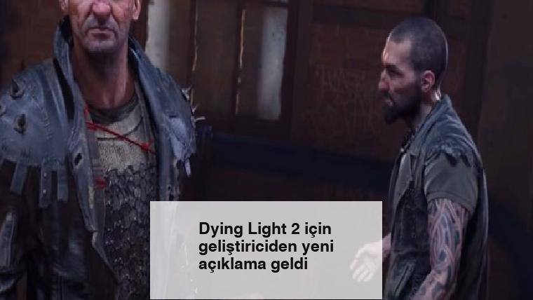 Dying Light 2 için geliştiriciden yeni açıklama geldi