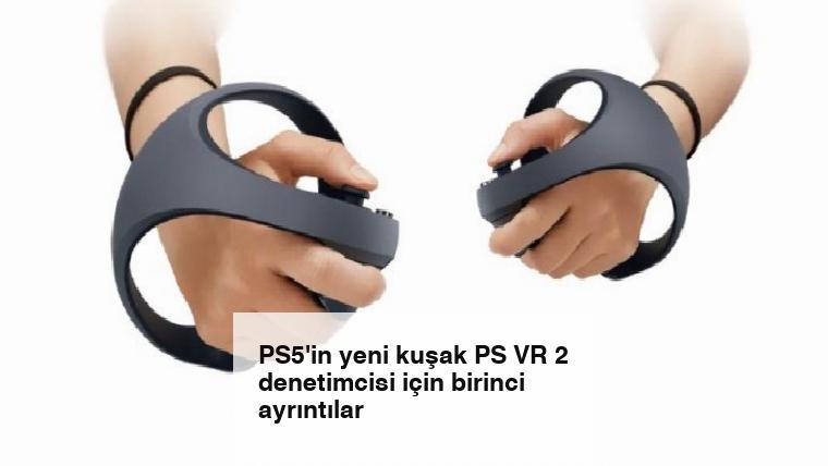 PS5'in yeni kuşak PS VR 2 denetimcisi için birinci ayrıntılar