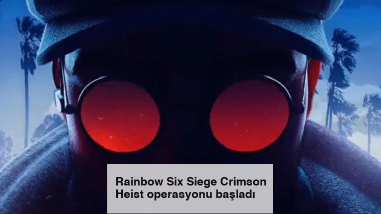 Rainbow Six Siege Crimson Heist operasyonu başladı