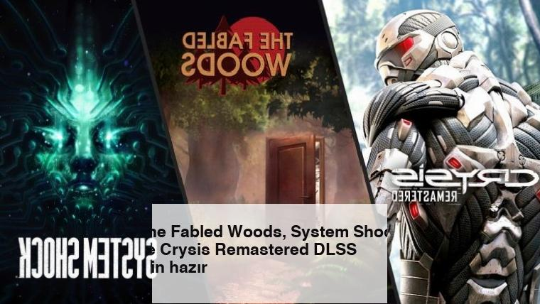 The Fabled Woods, System Shock ve Crysis Remastered DLSS için hazır